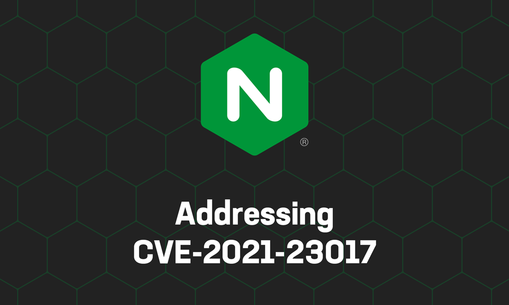 Updating NGINX for a DNS Resolver Vulnerability (CVE-2021-23017)