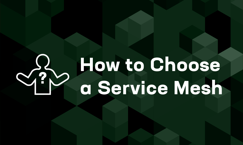 How to Choose a Service Mesh