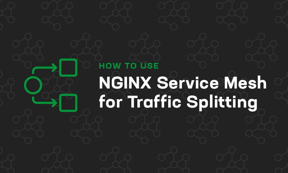 How to Use NGINX Service Mesh for Traffic Splitting