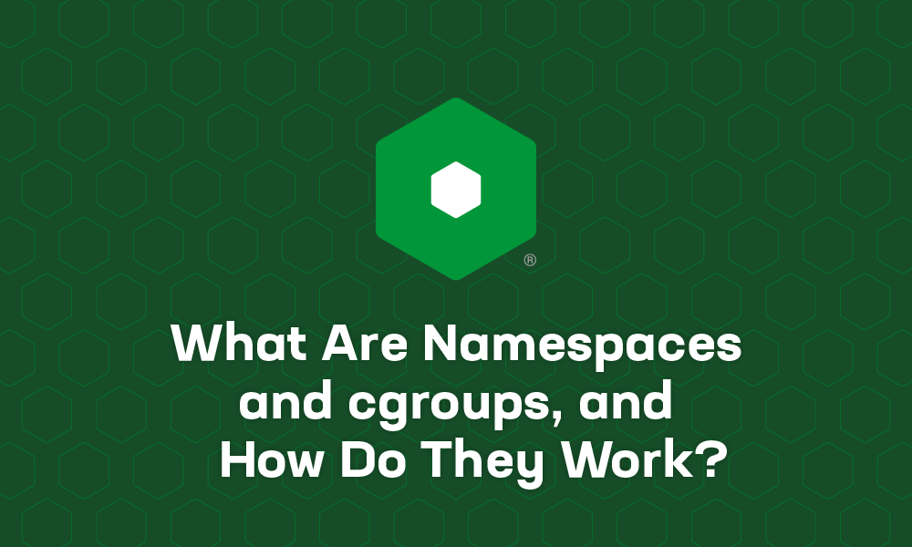 What Are Namespaces and cgroups, and How Do They Work?