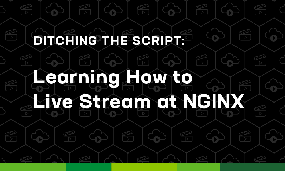 Ditching the Script: Learning How to Live Stream at NGINX