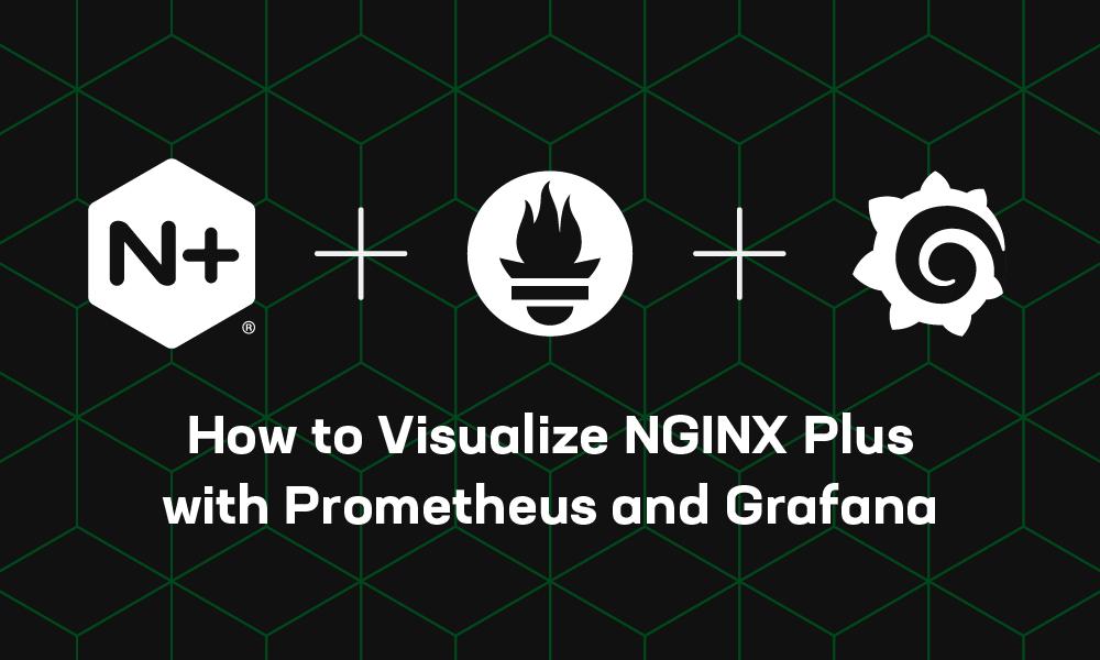 How to Visualize NGINX Plus with Prometheus and Grafana